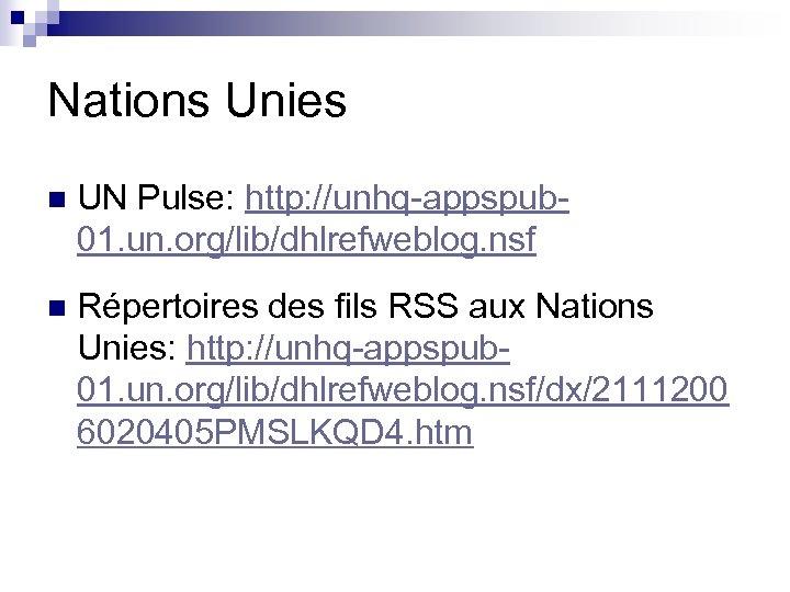 Nations Unies n UN Pulse: http: //unhq-appspub 01. un. org/lib/dhlrefweblog. nsf n Répertoires des