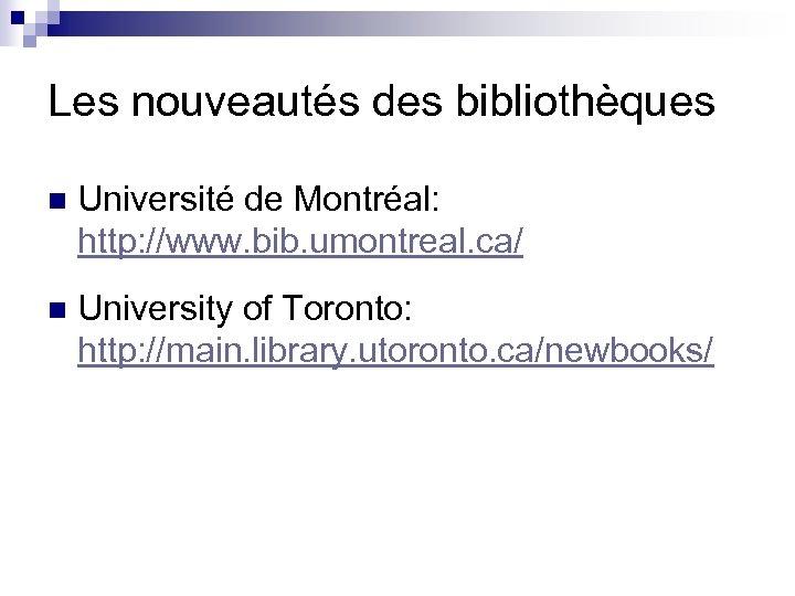 Les nouveautés des bibliothèques n Université de Montréal: http: //www. bib. umontreal. ca/ n