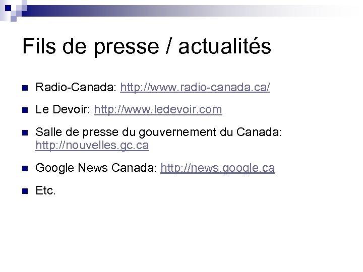 Fils de presse / actualités n Radio-Canada: http: //www. radio-canada. ca/ n Le Devoir: