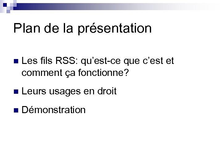 Plan de la présentation n Les fils RSS: qu'est-ce que c'est et comment ça