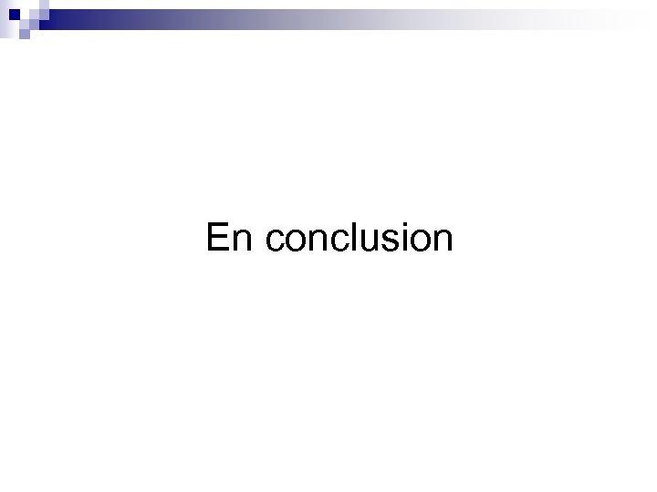 En conclusion