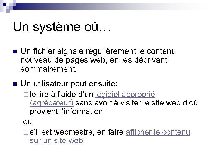 Un système où… n Un fichier signale régulièrement le contenu nouveau de pages web,