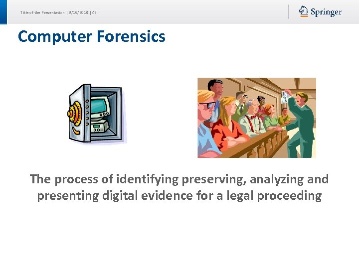 Title of the Presentation | 3/16/2018 | 42 Computer Forensics The process of identifying