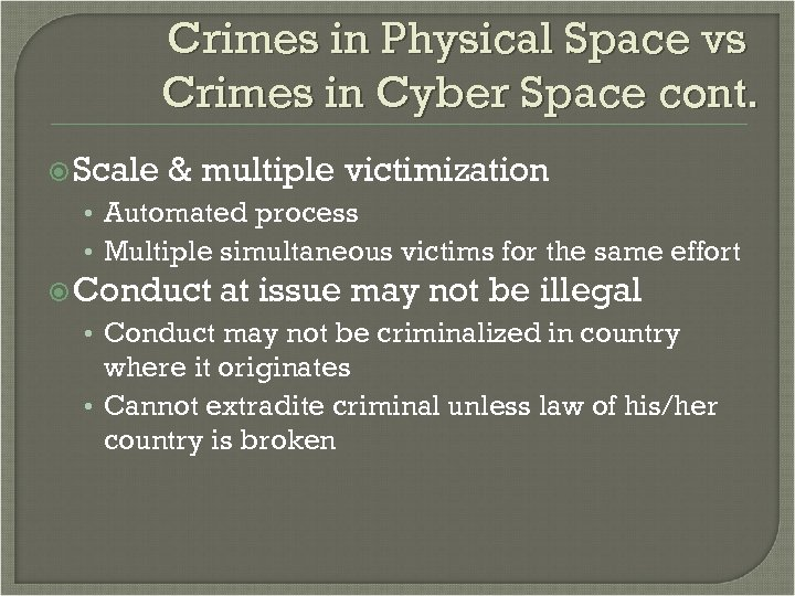 Crimes in Physical Space vs Crimes in Cyber Space cont. Scale & multiple victimization