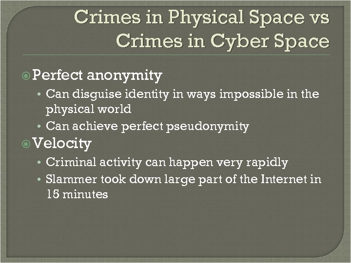 Crimes in Physical Space vs Crimes in Cyber Space Perfect anonymity • Can disguise
