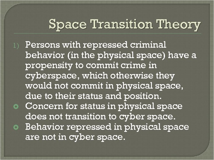 Space Transition Theory 1) Persons with repressed criminal behavior (in the physical space) have