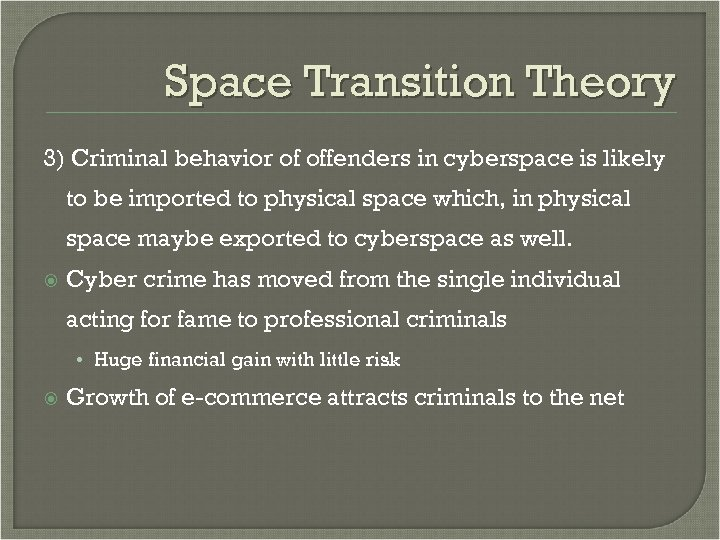 Space Transition Theory 3) Criminal behavior of offenders in cyberspace is likely to be
