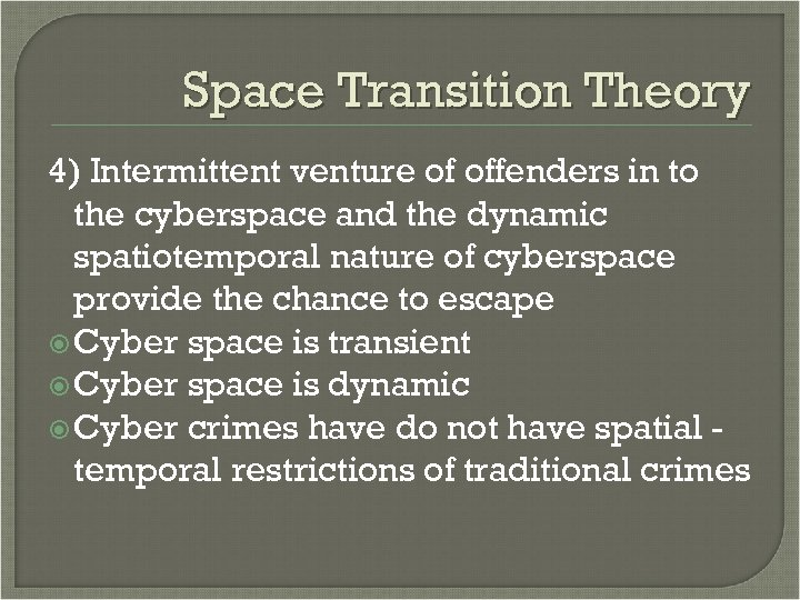 Space Transition Theory 4) Intermittent venture of offenders in to the cyberspace and the