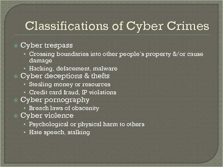 Classifications of Cyber Crimes Cyber trespass • Crossing boundaries into other people's property &/or