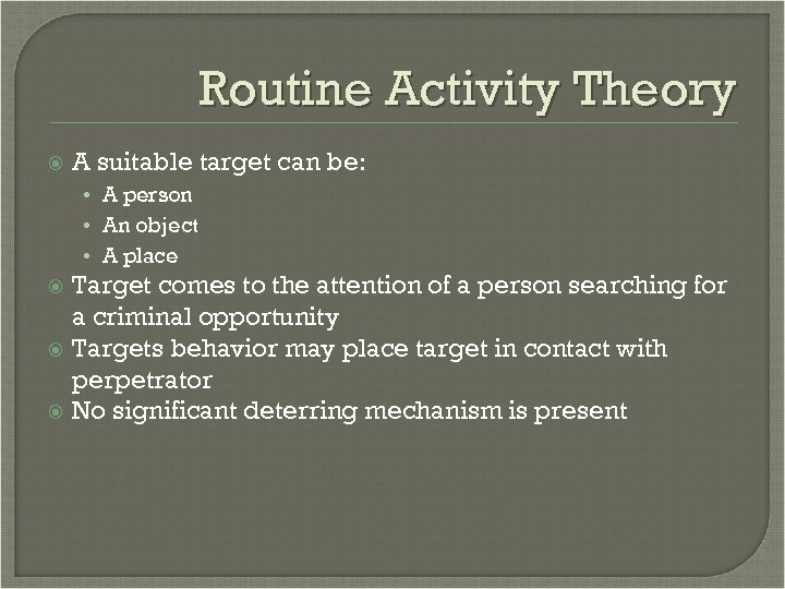 Routine Activity Theory A suitable target can be: • A person • An object