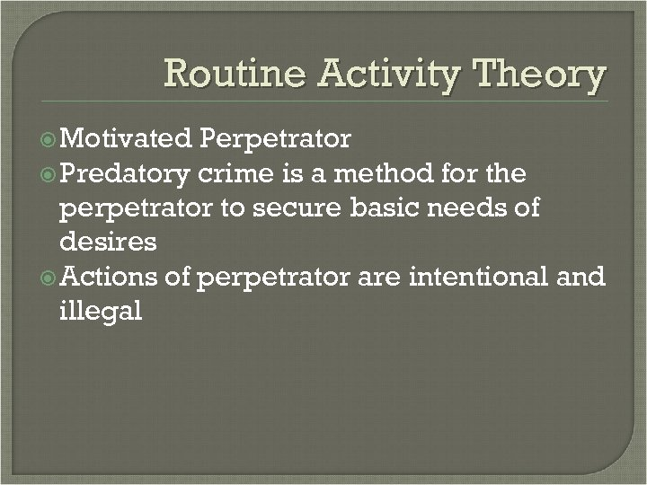 Routine Activity Theory Motivated Perpetrator Predatory crime is a method for the perpetrator to