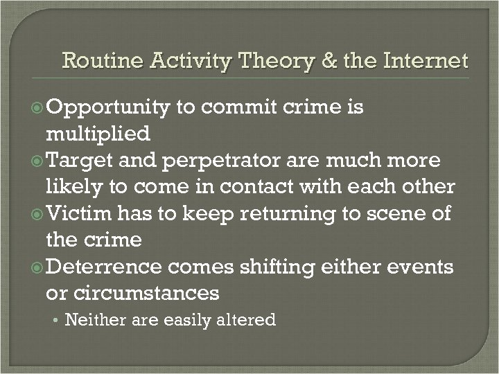 Routine Activity Theory & the Internet Opportunity to commit crime is multiplied Target and