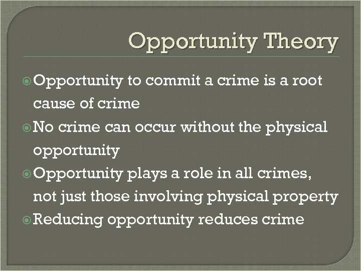 Opportunity Theory Opportunity to commit a crime is a root cause of crime No