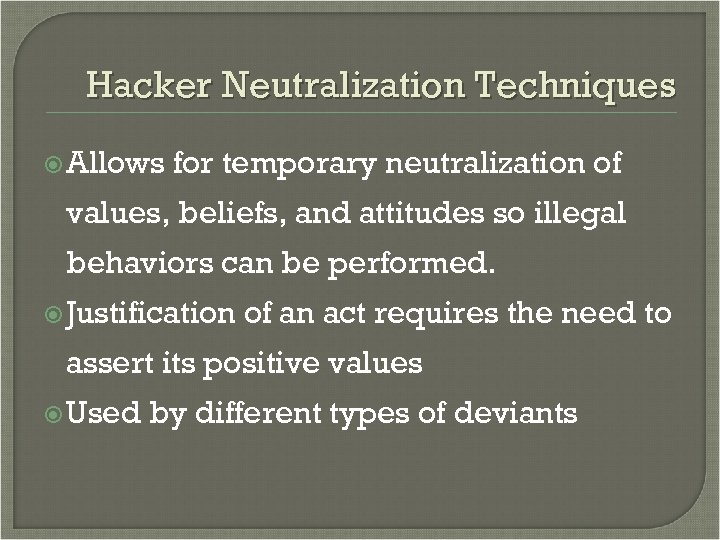 Hacker Neutralization Techniques Allows for temporary neutralization of values, beliefs, and attitudes so illegal