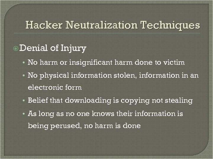 Hacker Neutralization Techniques Denial of Injury • No harm or insignificant harm done to