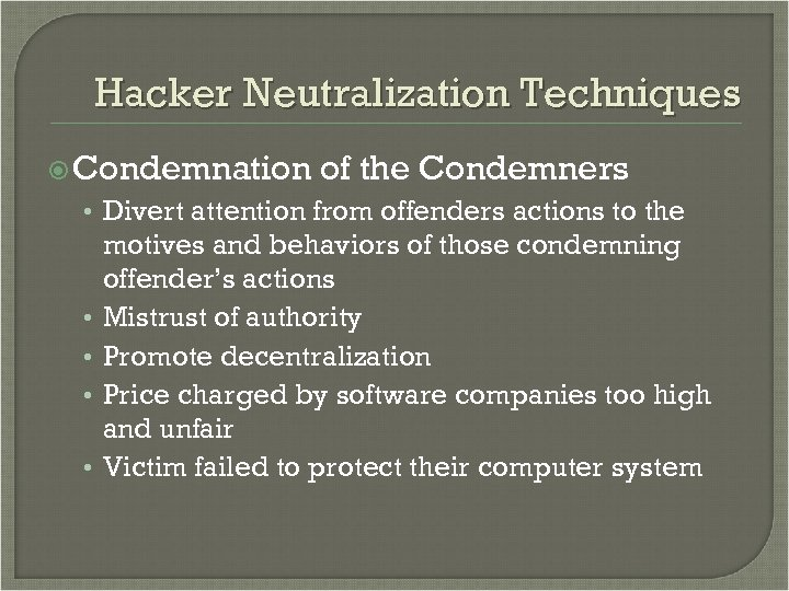 Hacker Neutralization Techniques Condemnation of the Condemners • Divert attention from offenders actions to