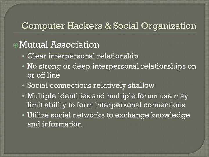 Computer Hackers & Social Organization Mutual Association • Clear interpersonal relationship • No strong