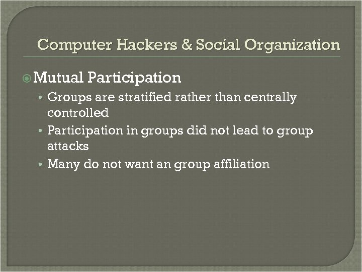 Computer Hackers & Social Organization Mutual Participation • Groups are stratified rather than centrally