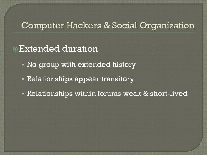 Computer Hackers & Social Organization Extended duration • No group with extended history •