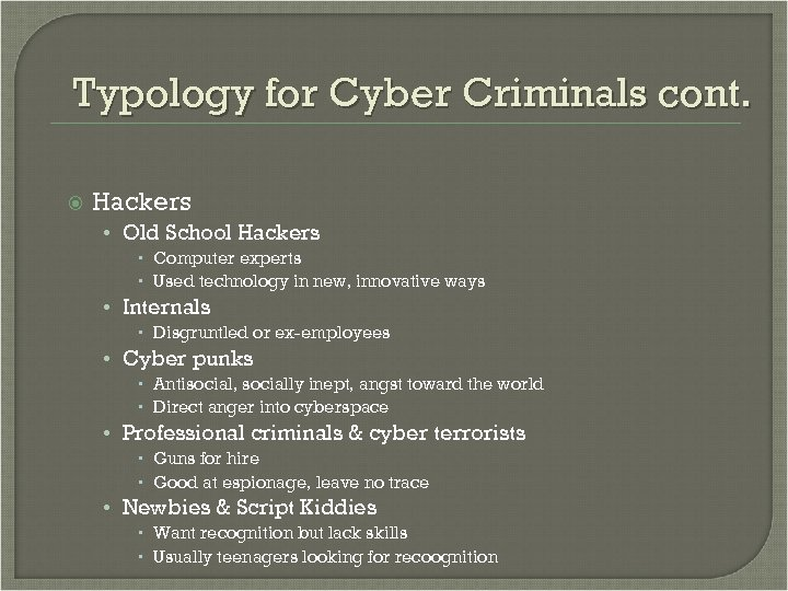Typology for Cyber Criminals cont. Hackers • Old School Hackers Computer experts Used technology