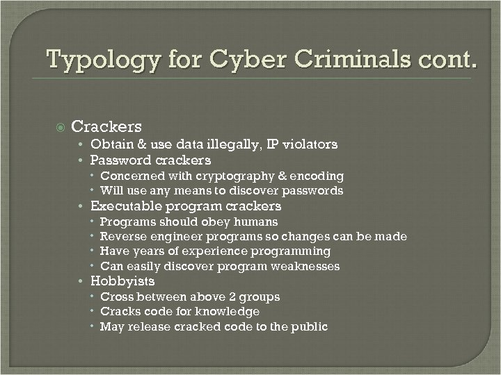 Typology for Cyber Criminals cont. Crackers • Obtain & use data illegally, IP violators