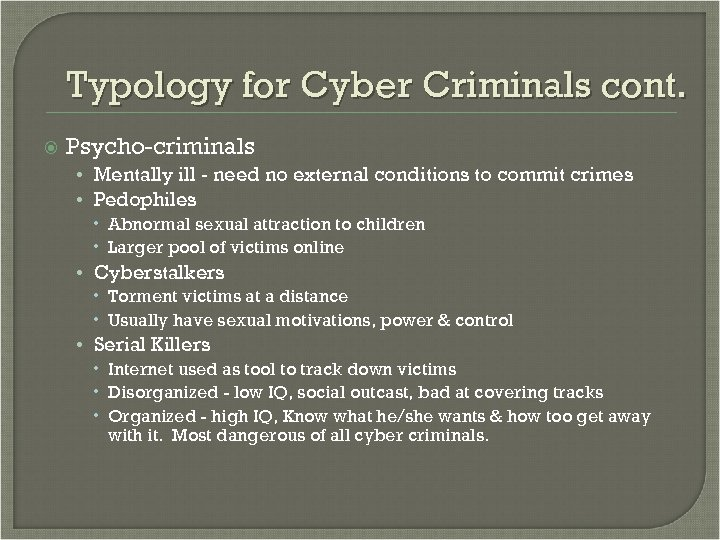 Typology for Cyber Criminals cont. Psycho-criminals • Mentally ill - need no external conditions