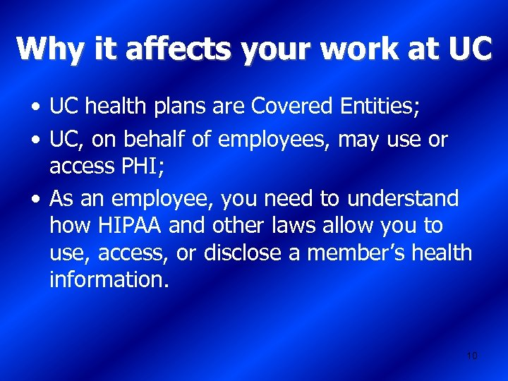Why it affects your work at UC • UC health plans are Covered Entities;