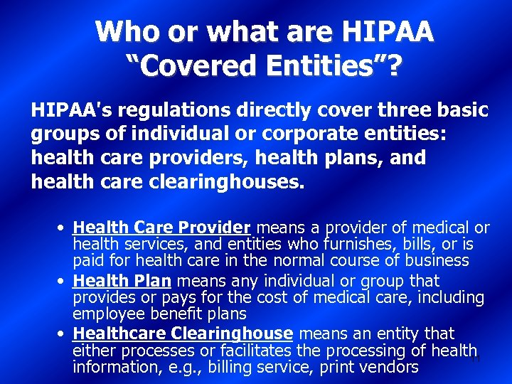 "Who or what are HIPAA ""Covered Entities""? HIPAA's regulations directly cover three basic groups"