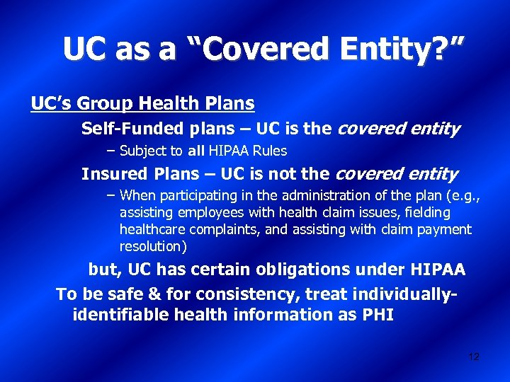 "UC as a ""Covered Entity? "" UC's Group Health Plans Self-Funded plans – UC"
