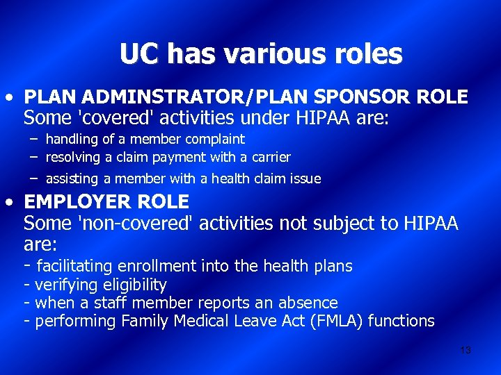 UC has various roles • PLAN ADMINSTRATOR/PLAN SPONSOR ROLE Some 'covered' activities under HIPAA