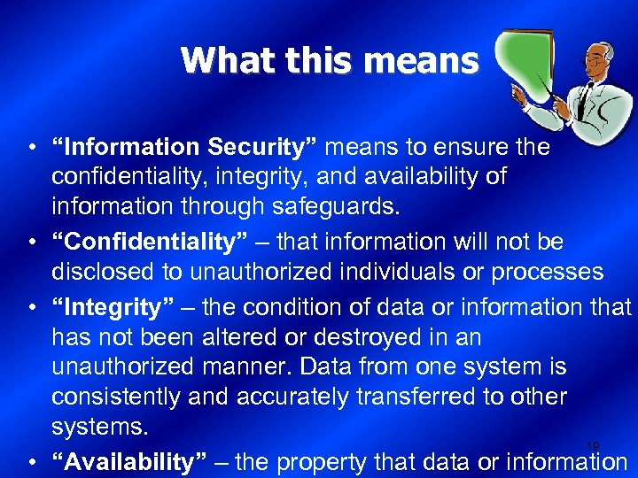 "What this means • ""Information Security"" means to ensure the confidentiality, integrity, and availability"