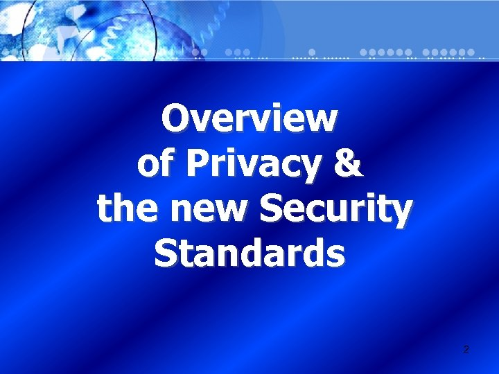 Overview of Privacy & the new Security Standards 2