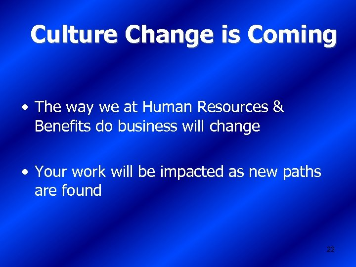 Culture Change is Coming • The way we at Human Resources & Benefits do