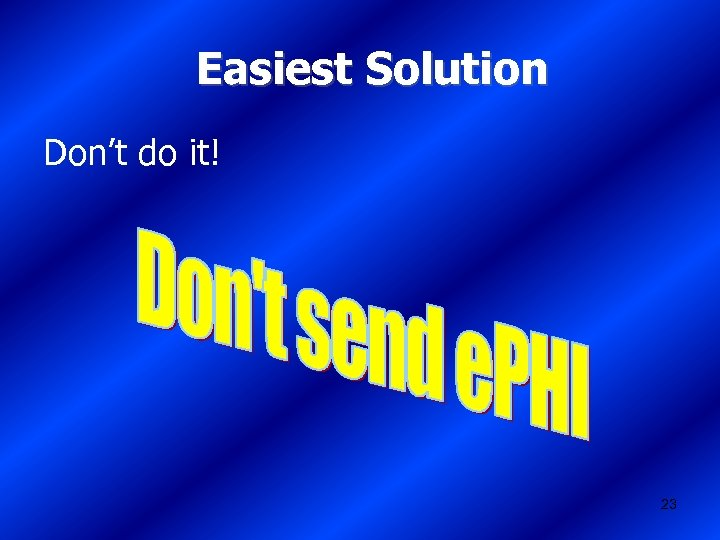 Easiest Solution Don't do it! 23