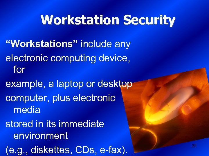 "Workstation Security ""Workstations"" include any electronic computing device, for example, a laptop or desktop"