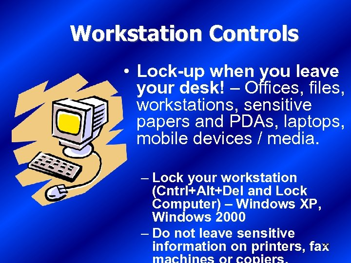 Workstation Controls • Lock-up when you leave your desk! – Offices, files, workstations, sensitive