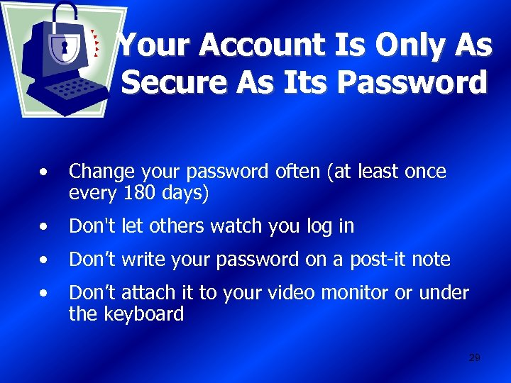 Your Account Is Only As Secure As Its Password • Change your password often