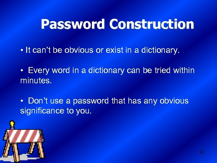 Password Construction • It can't be obvious or exist in a dictionary. • Every