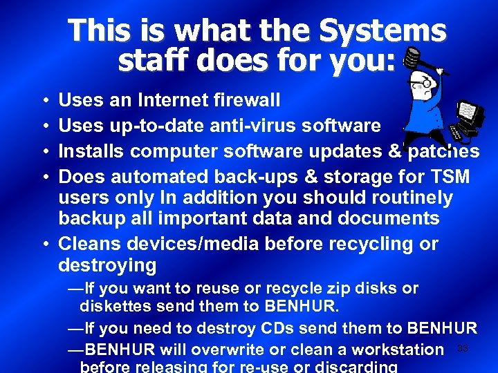 This is what the Systems staff does for you: • • Uses an Internet