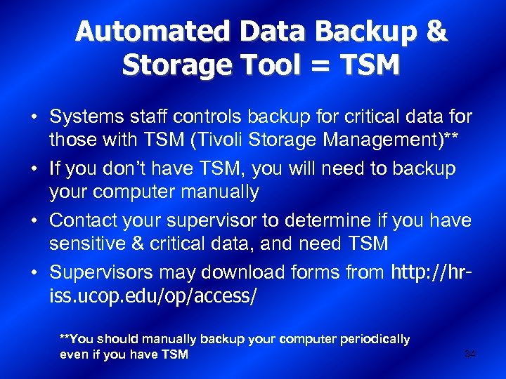 Automated Data Backup & Storage Tool = TSM • Systems staff controls backup for
