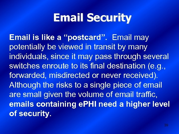 "Email Security Email is like a ""postcard"". Email may potentially be viewed in transit"
