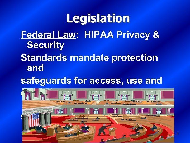 Legislation Federal Law: HIPAA Privacy & Security Standards mandate protection and safeguards for access,