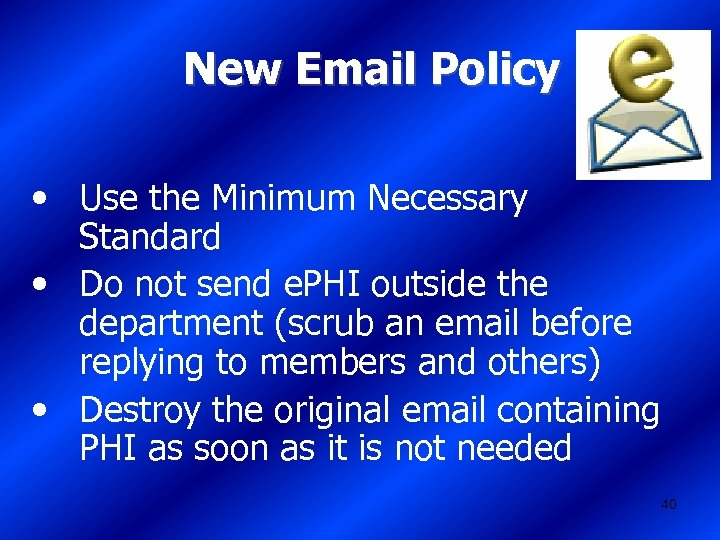 New Email Policy • Use the Minimum Necessary Standard • Do not send e.