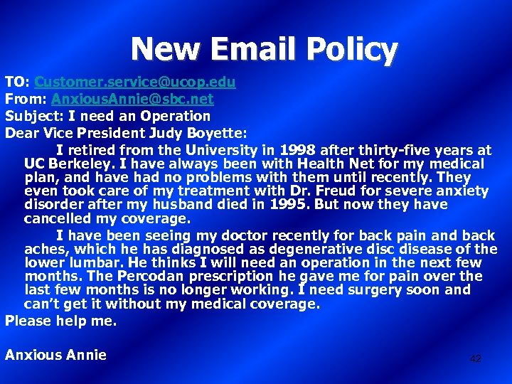 New Email Policy TO: Customer. service@ucop. edu From: Anxious. Annie@sbc. net Subject: I need