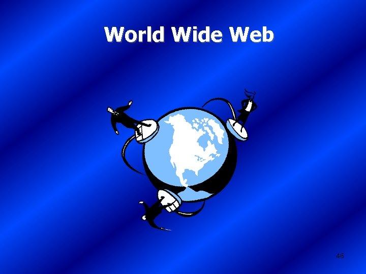 World Wide Web 46
