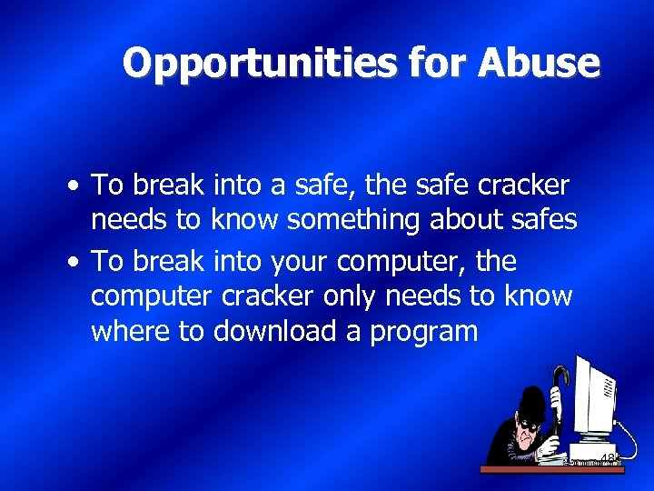 Opportunities for Abuse • To break into a safe, the safe cracker needs to