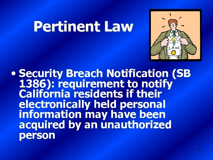 Pertinent Law • Security Breach Notification (SB 1386): requirement to notify California residents if