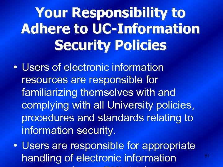Your Responsibility to Adhere to UC-Information Security Policies • Users of electronic information resources