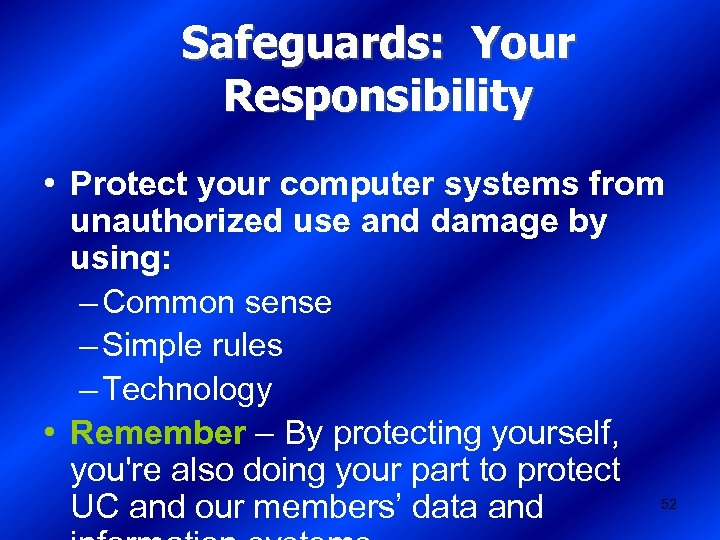 Safeguards: Your Responsibility • Protect your computer systems from unauthorized use and damage by