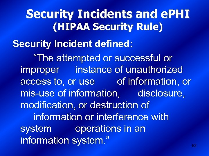 "Security Incidents and e. PHI (HIPAA Security Rule) Security Incident defined: ""The attempted or"